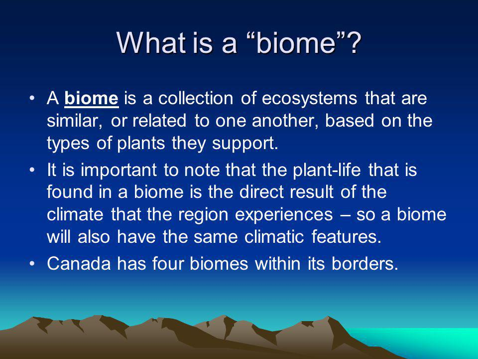 What is a biome A biome is a collection of ecosystems that are similar, or related to one another, based on the types of plants they support.