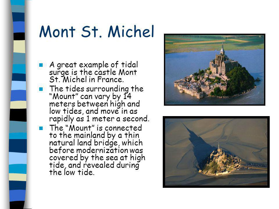 Mont St. Michel A great example of tidal surge is the castle Mont St. Michel in France.