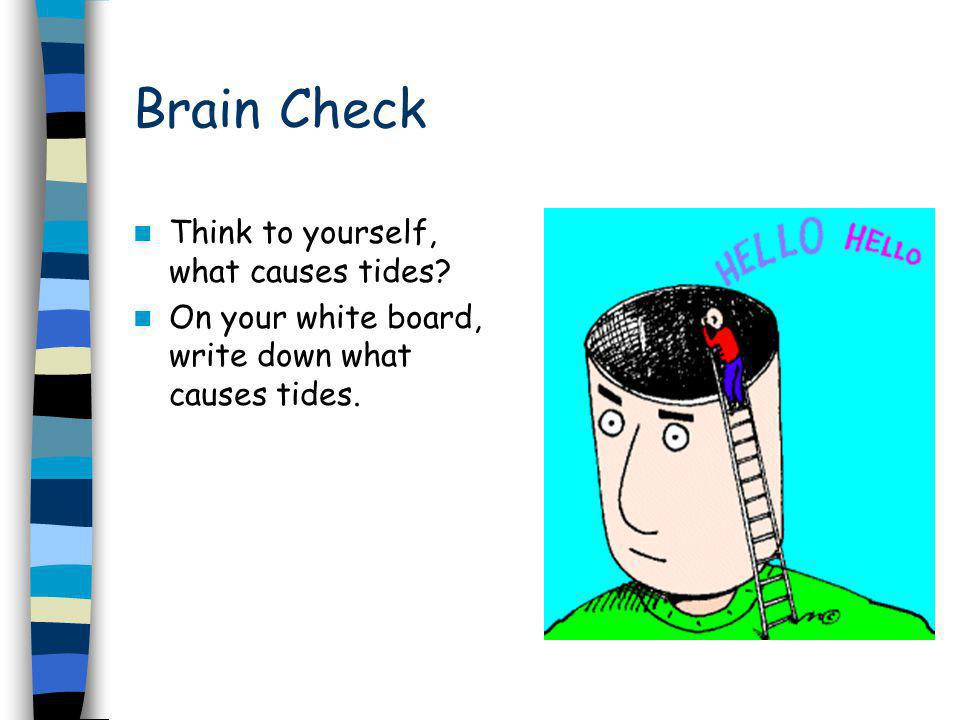 Brain Check Think to yourself, what causes tides