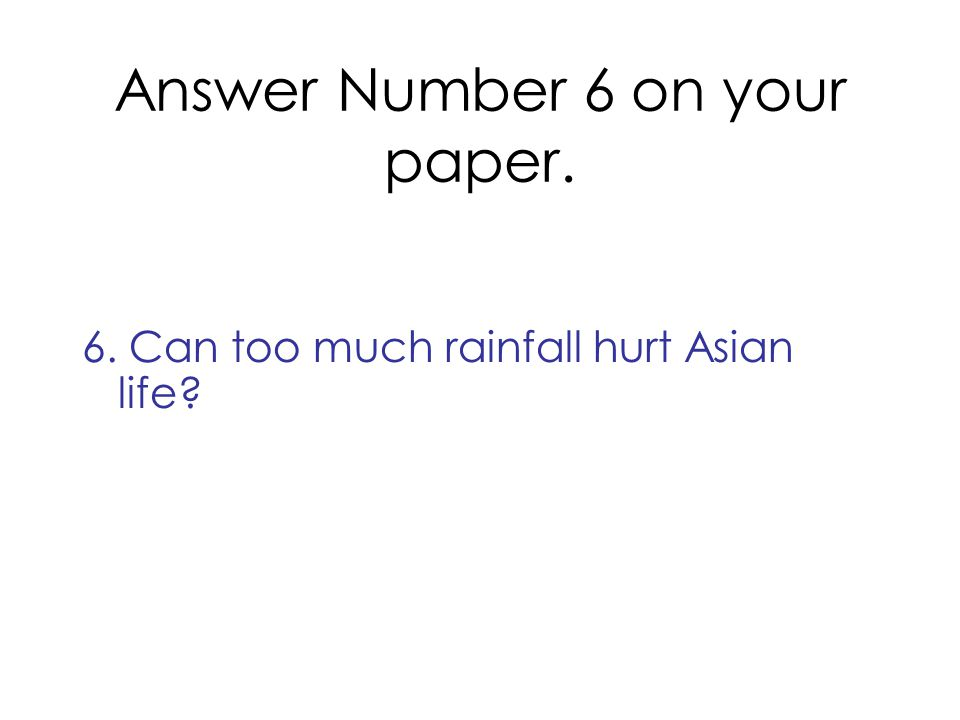 Answer Number 6 on your paper.