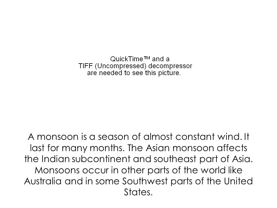 A monsoon is a season of almost constant wind. It last for many months