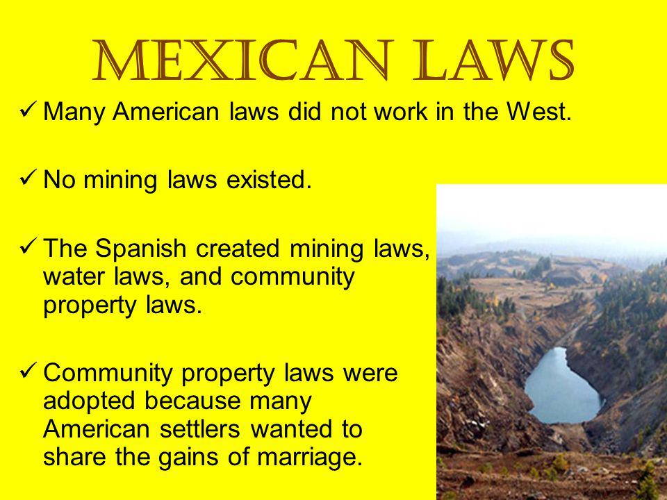 Mexican Laws Many American laws did not work in the West.