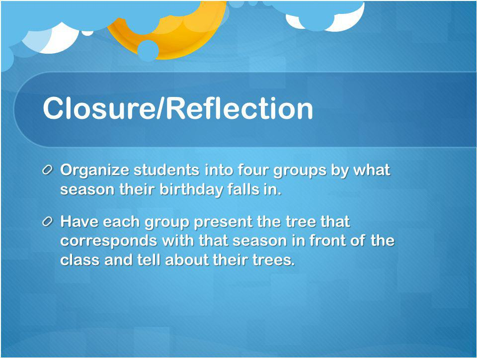 Closure/Reflection Organize students into four groups by what season their birthday falls in.