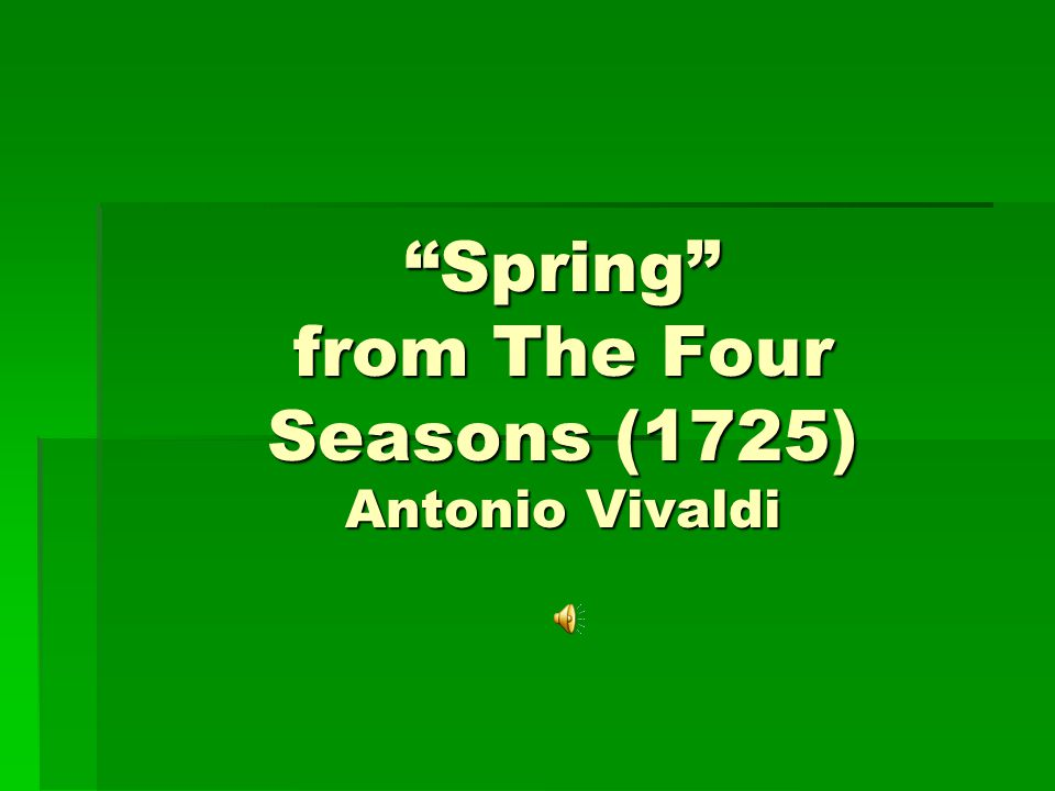 Spring from The Four Seasons (1725) Antonio Vivaldi
