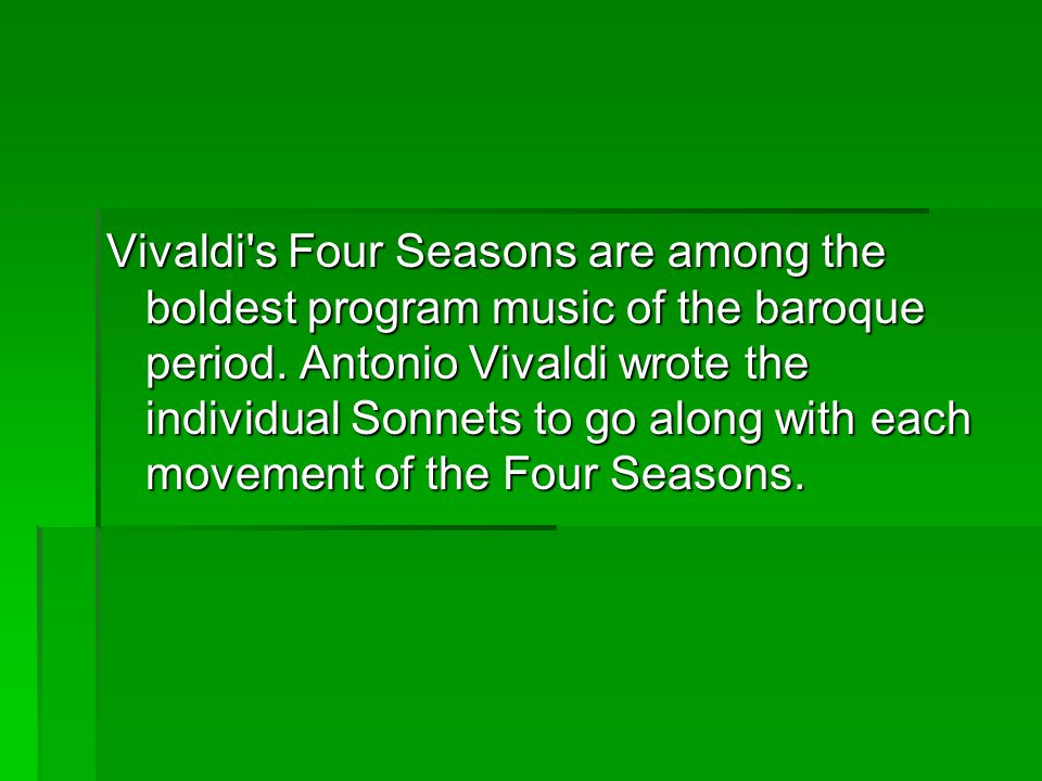 Vivaldi s Four Seasons are among the boldest program music of the baroque period.