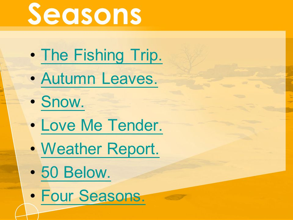 Seasons The Fishing Trip. Autumn Leaves. Snow. Love Me Tender.