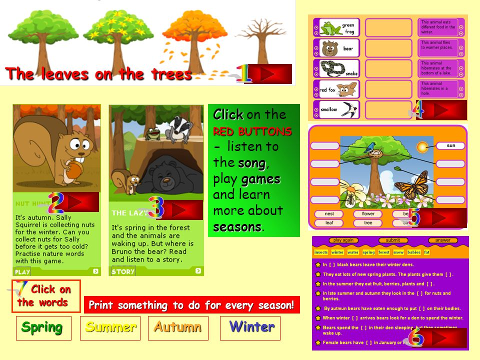 The leaves on the trees 1. 4. Click on the RED BUTTONS - listen to the song, play games and learn more about seasons.