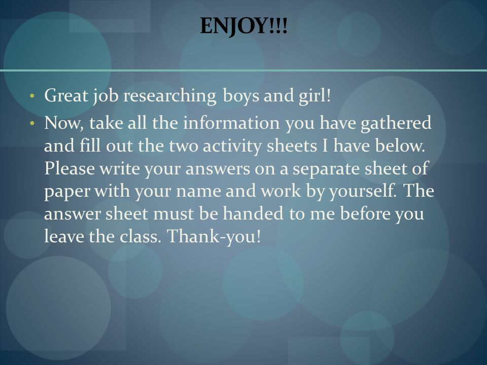 ENJOY!!! Great job researching boys and girl!