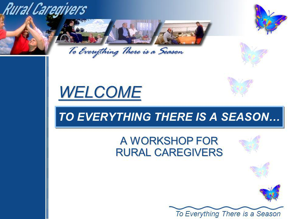TO EVERYTHING THERE IS A SEASON… A WORKSHOP FOR RURAL CAREGIVERS
