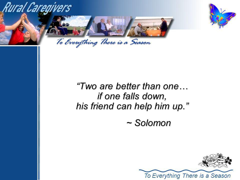 ~ Solomon Two are better than one… if one falls down,