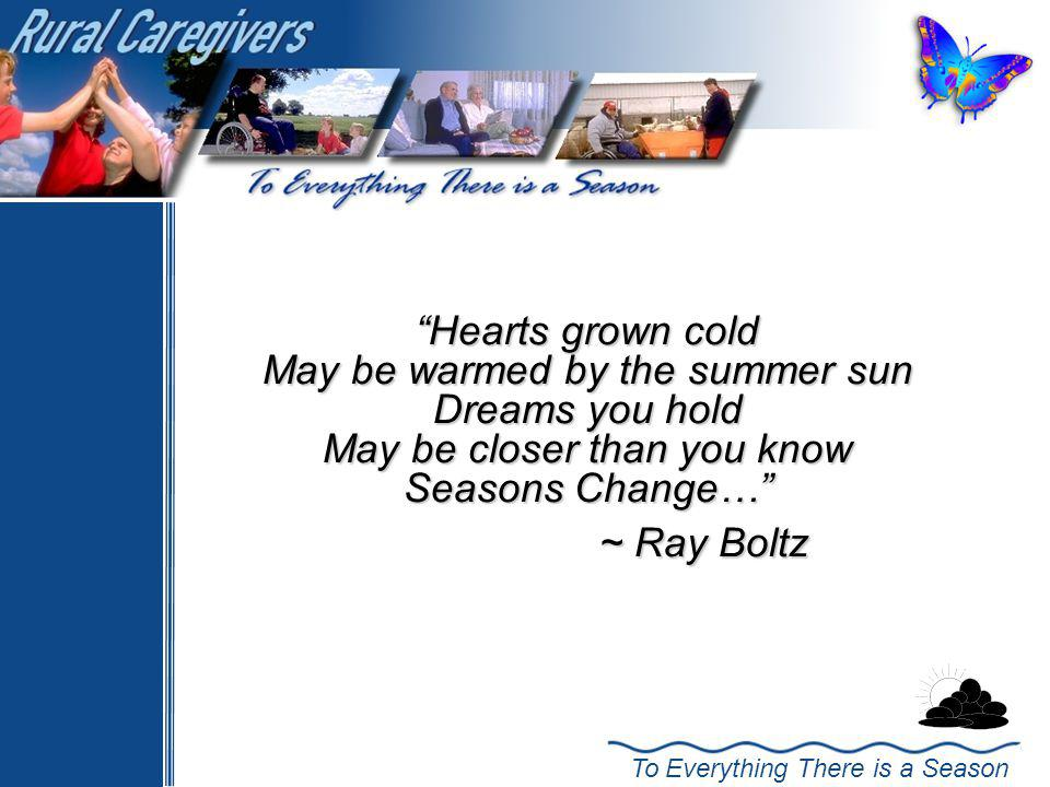 ~ Ray Boltz Hearts grown cold May be warmed by the summer sun