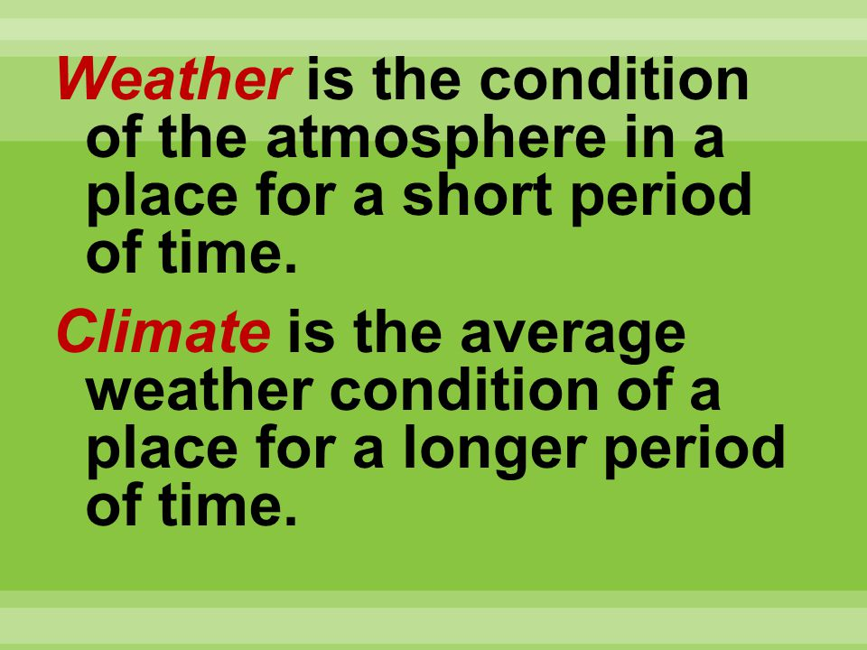 Weather is the condition of the atmosphere in a place for a short period of time.