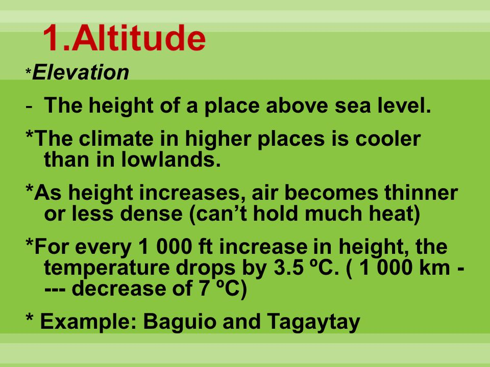 1.Altitude The height of a place above sea level.