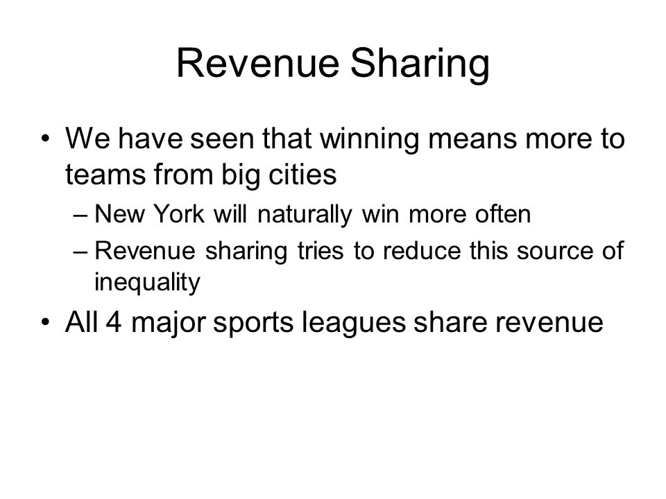 Revenue Sharing We have seen that winning means more to teams from big cities. New York will naturally win more often.