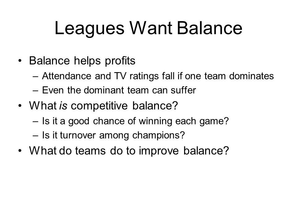 Leagues Want Balance Balance helps profits