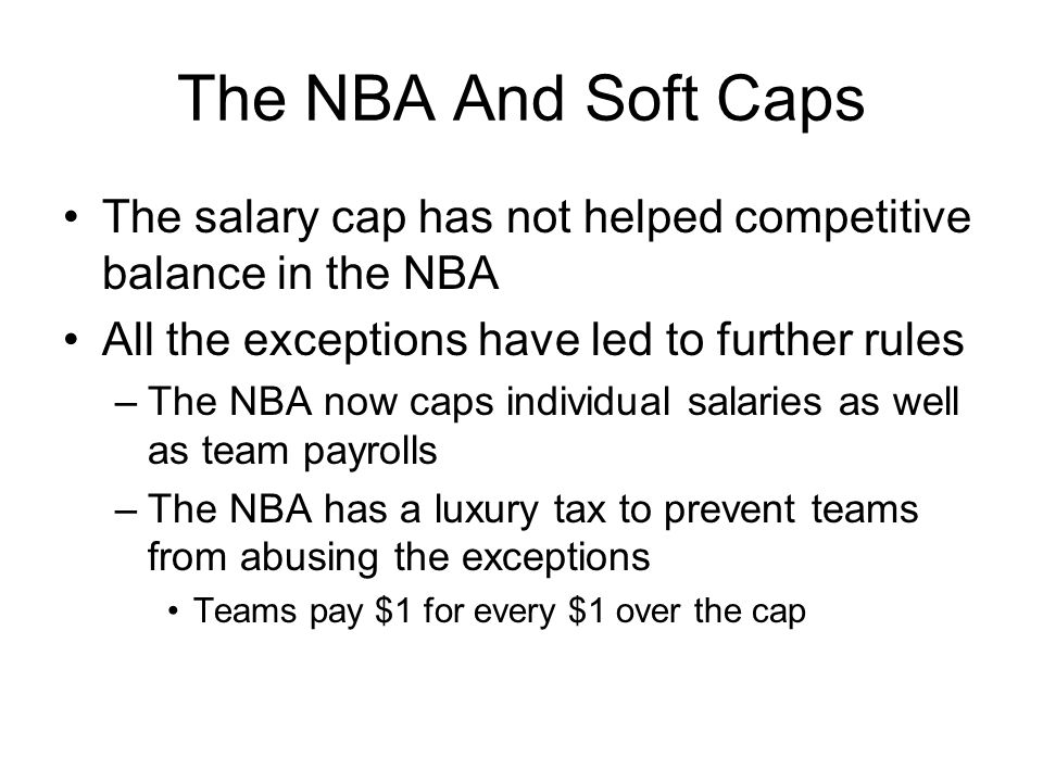 The NBA And Soft Caps The salary cap has not helped competitive balance in the NBA. All the exceptions have led to further rules.