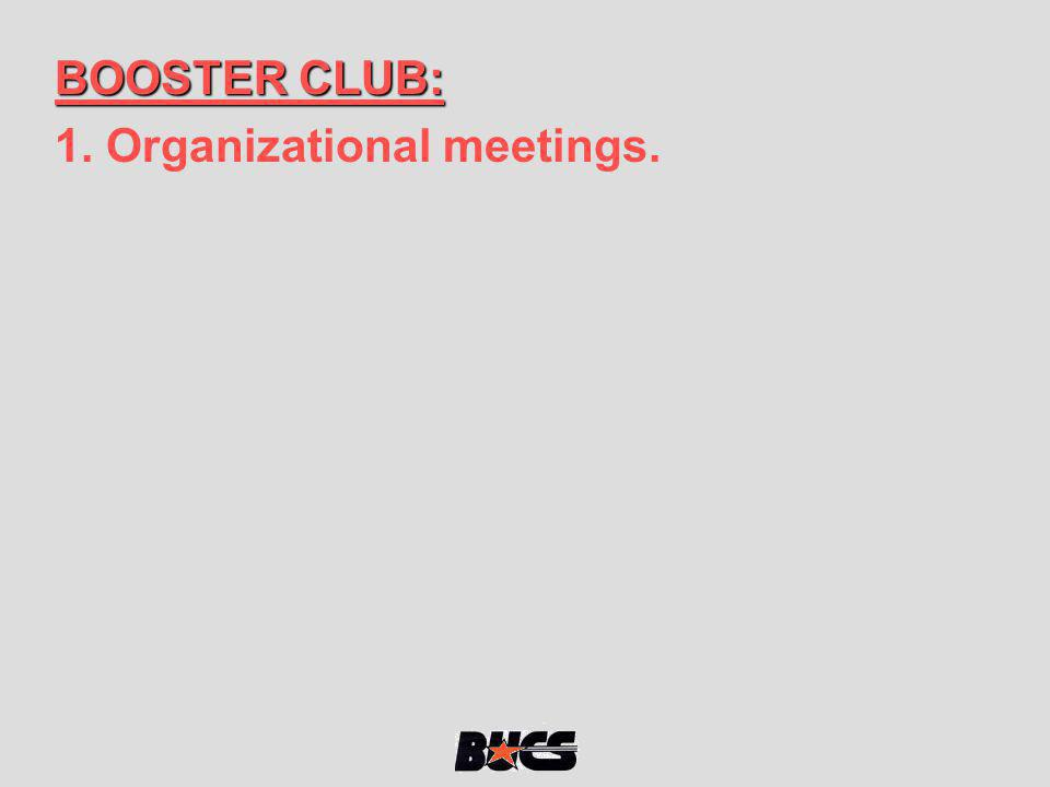 BOOSTER CLUB: 1. Organizational meetings.