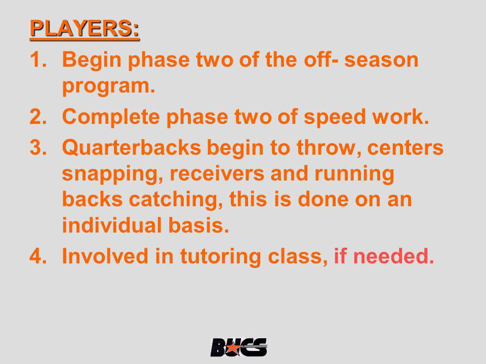 PLAYERS: Begin phase two of the off- season program. Complete phase two of speed work.