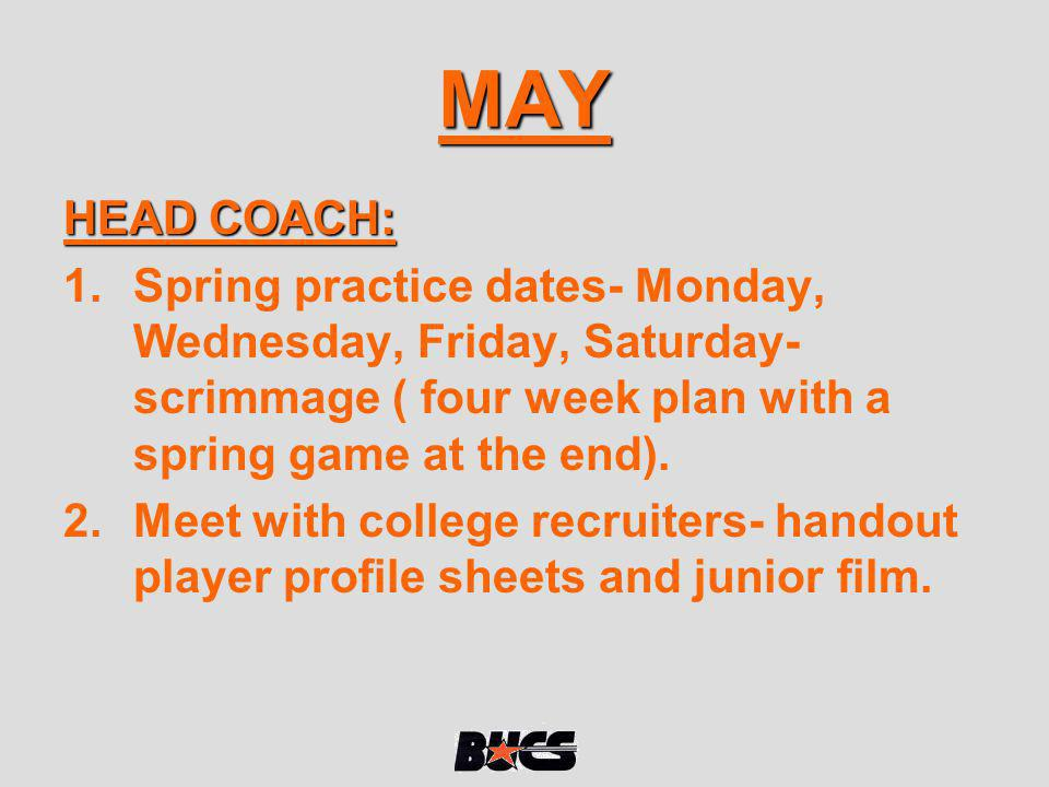 MAY HEAD COACH: Spring practice dates- Monday, Wednesday, Friday, Saturday- scrimmage ( four week plan with a spring game at the end).