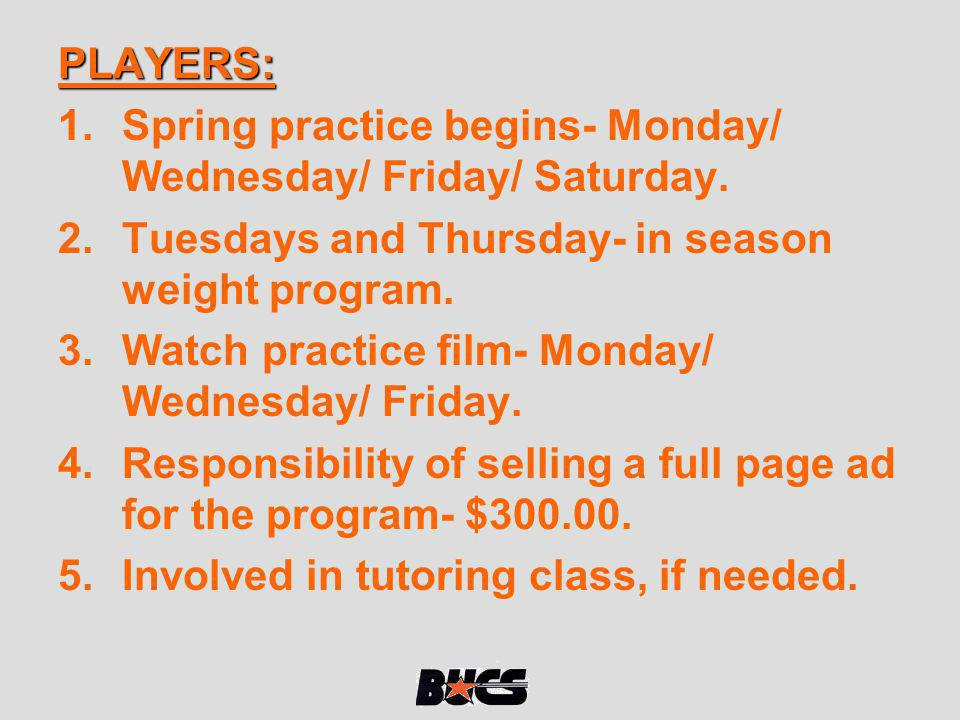 PLAYERS: Spring practice begins- Monday/ Wednesday/ Friday/ Saturday. Tuesdays and Thursday- in season weight program.