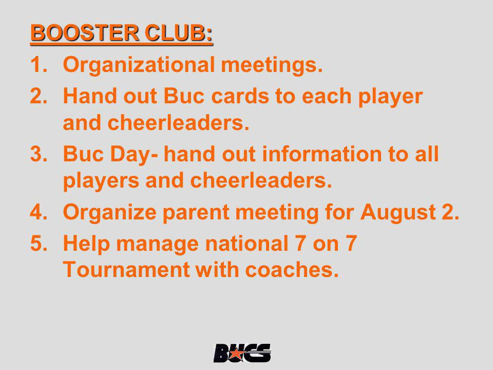 BOOSTER CLUB: Organizational meetings. Hand out Buc cards to each player and cheerleaders.