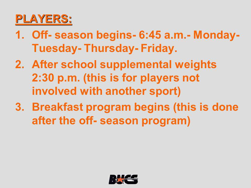 PLAYERS: Off- season begins- 6:45 a.m.- Monday- Tuesday- Thursday- Friday.
