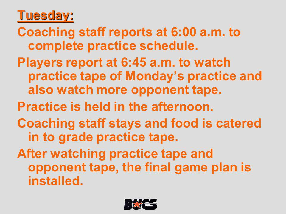 Tuesday: Coaching staff reports at 6:00 a.m. to complete practice schedule.