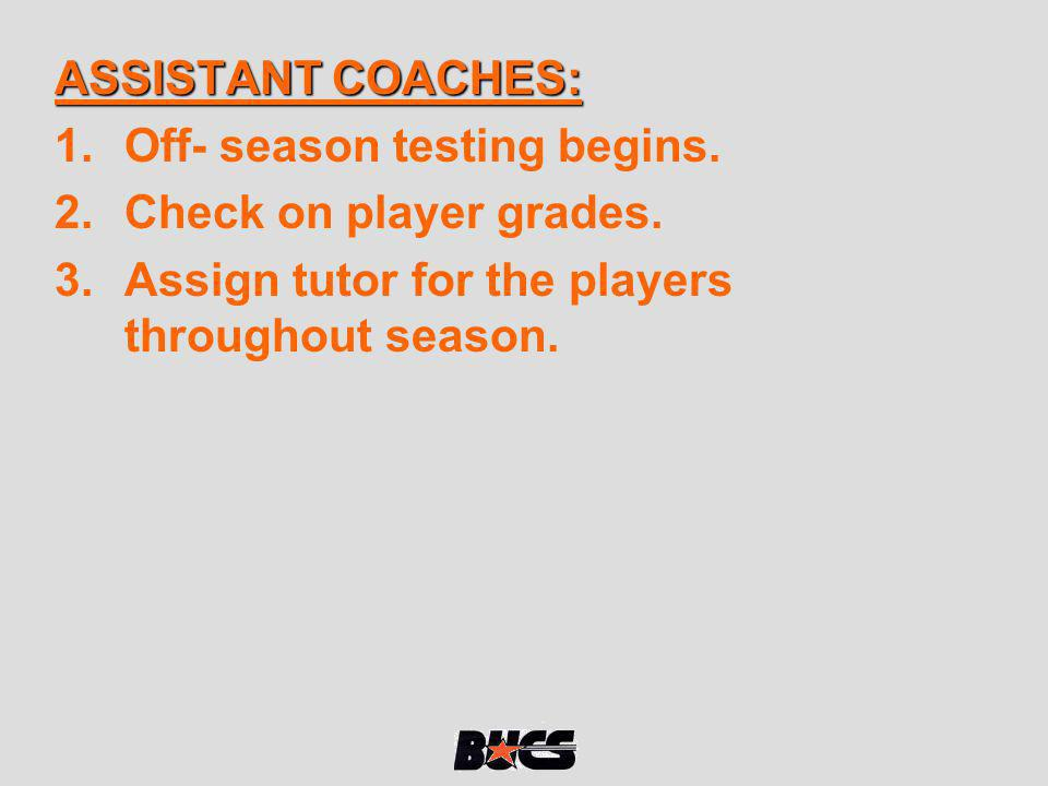 ASSISTANT COACHES: Off- season testing begins. Check on player grades.