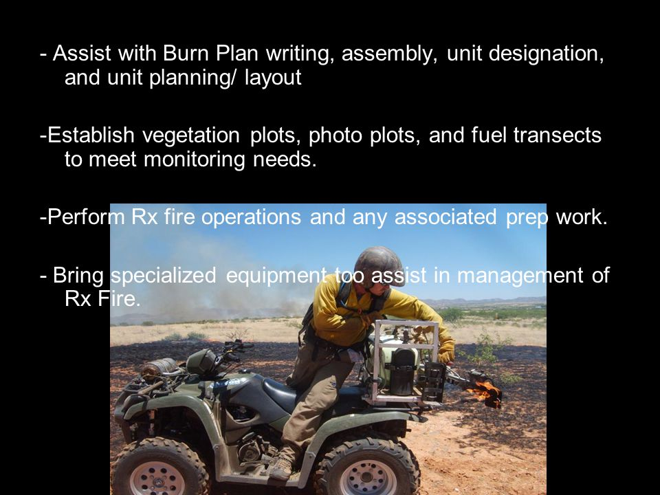- Assist with Burn Plan writing, assembly, unit designation, and unit planning/ layout