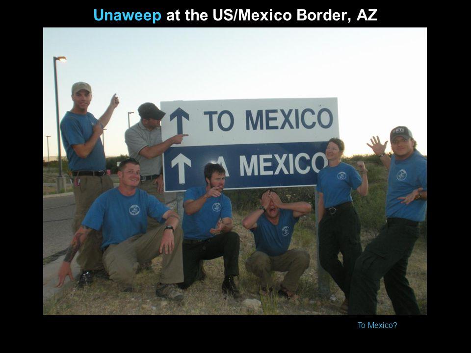 Unaweep at the US/Mexico Border, AZ