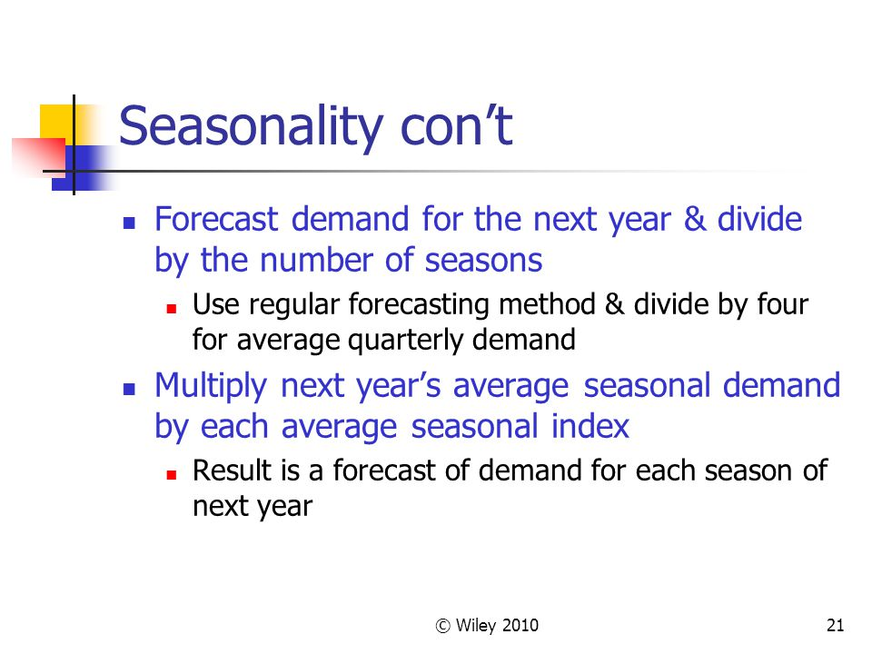 Seasonality con't Forecast demand for the next year & divide by the number of seasons.