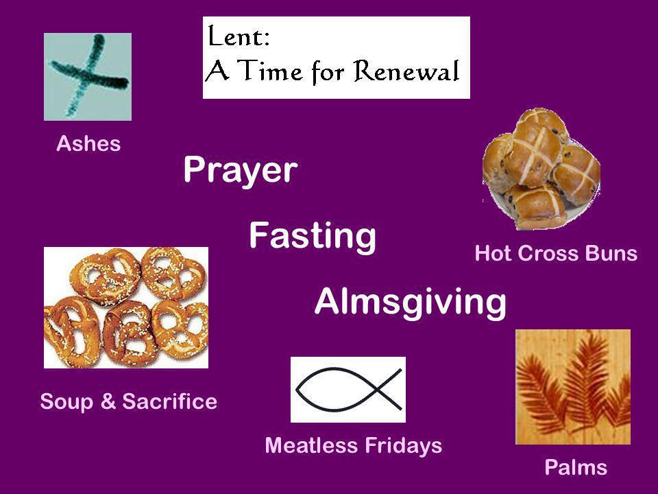 Prayer Fasting Almsgiving Ashes Hot Cross Buns Soup & Sacrifice