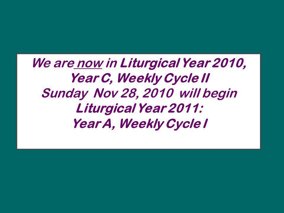We are now in Liturgical Year 2010, Year C, Weekly Cycle II