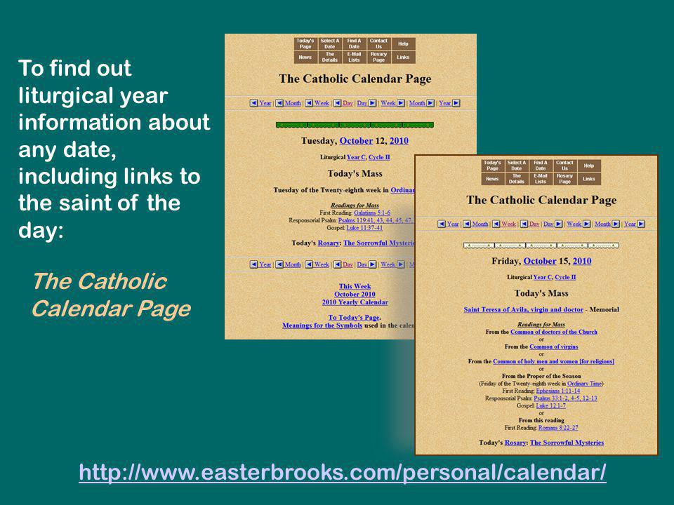 To find out liturgical year information about any date, including links to the saint of the day: