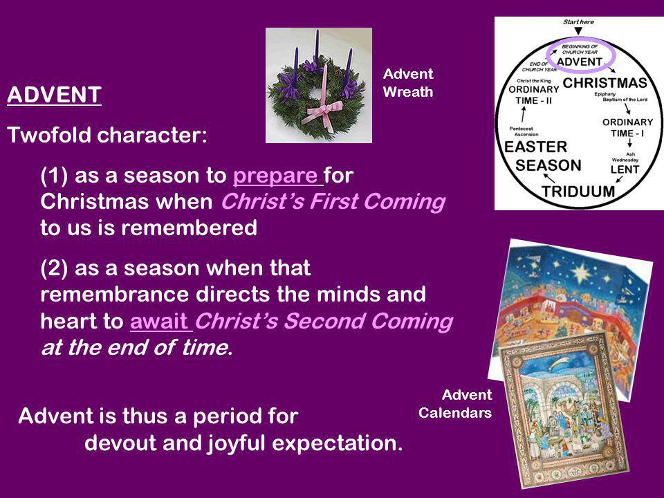 Advent is thus a period for devout and joyful expectation.