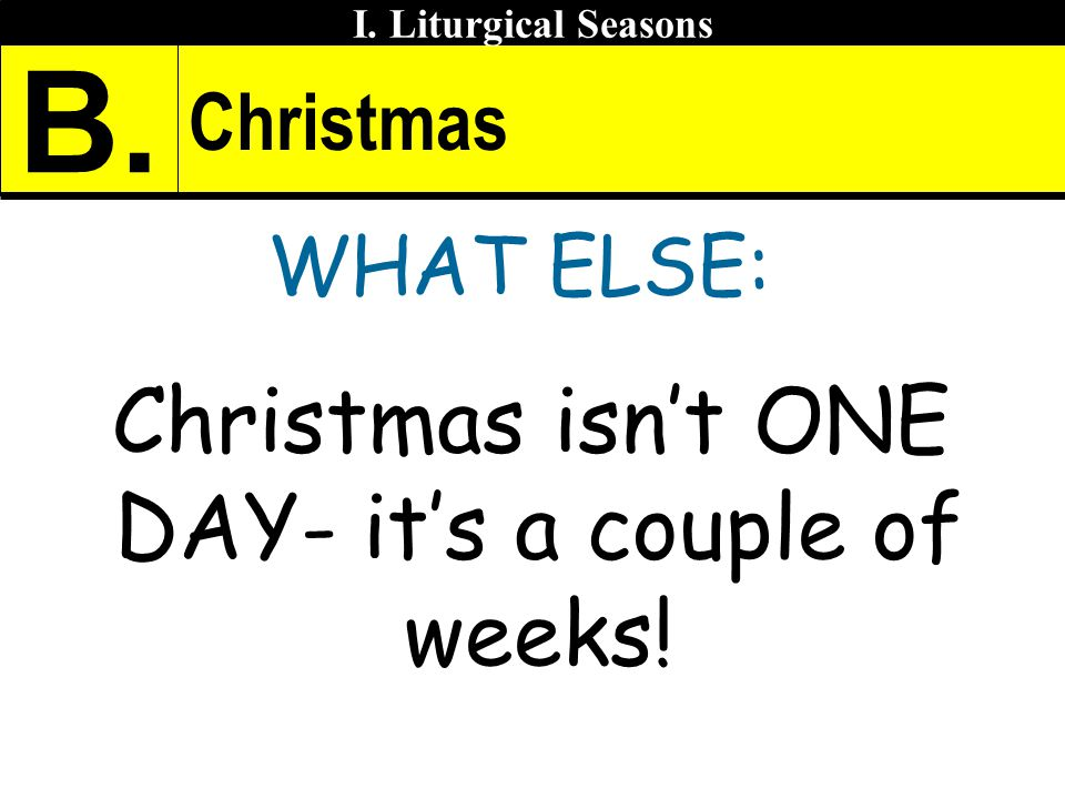 Christmas isn't ONE DAY- it's a couple of weeks!