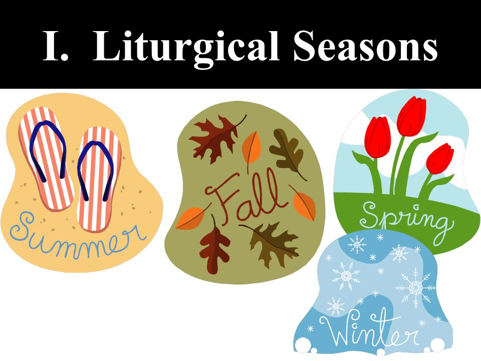 I. Liturgical Seasons