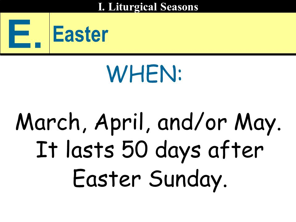 March, April, and/or May. It lasts 50 days after Easter Sunday.