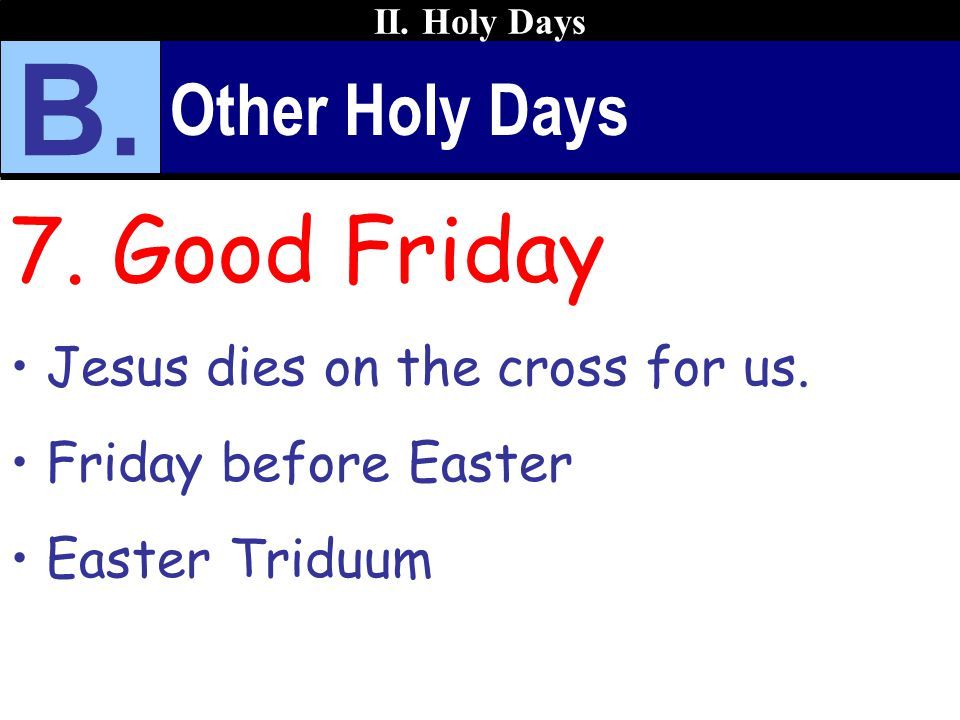 B. 7. Good Friday Other Holy Days Jesus dies on the cross for us.