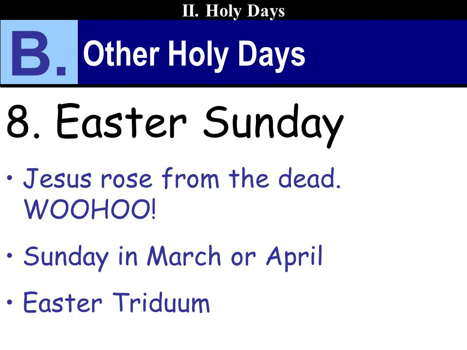 B. 8. Easter Sunday Other Holy Days Jesus rose from the dead. WOOHOO!