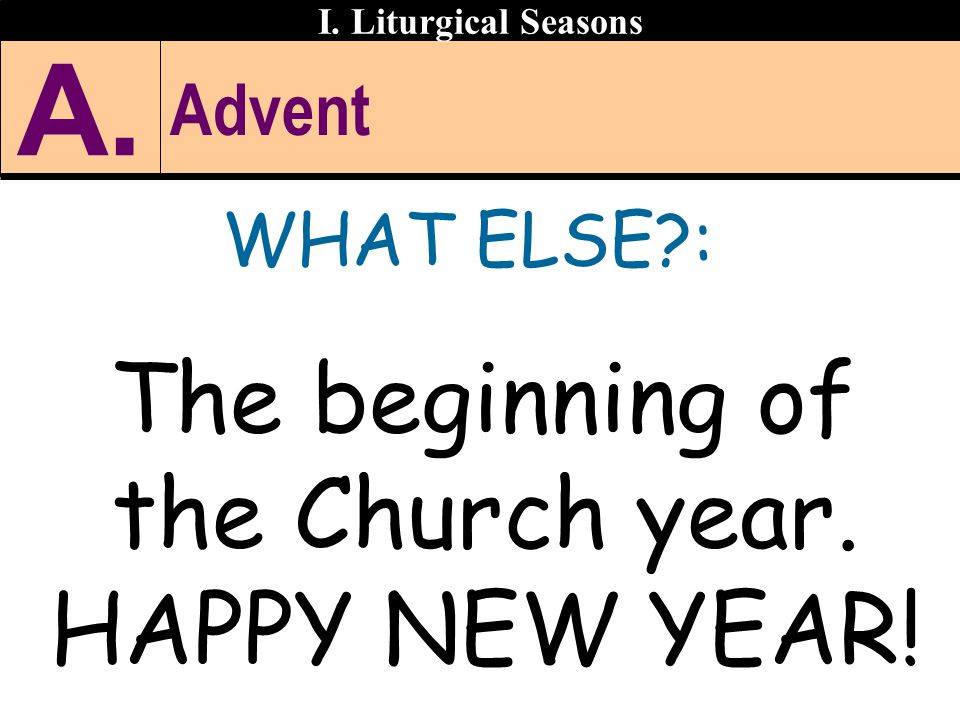 The beginning of the Church year. HAPPY NEW YEAR!