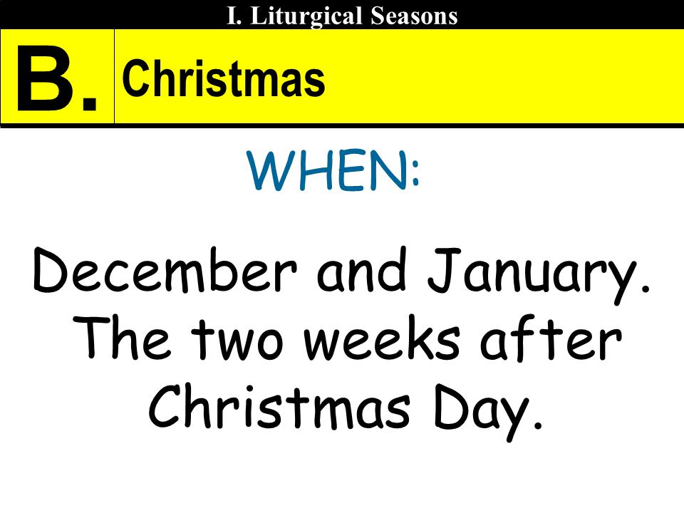 December and January. The two weeks after Christmas Day.