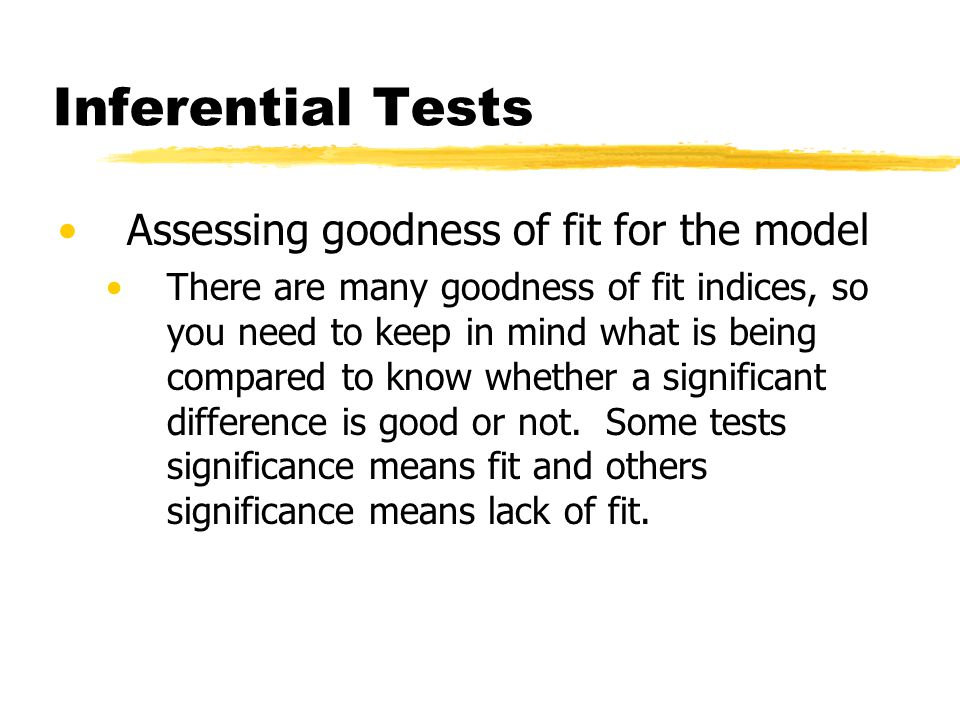 Inferential Tests Assessing goodness of fit for the model