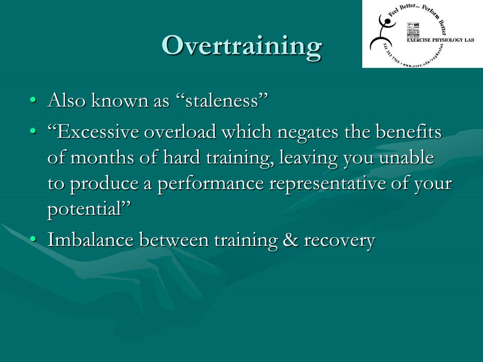 Overtraining Also known as staleness