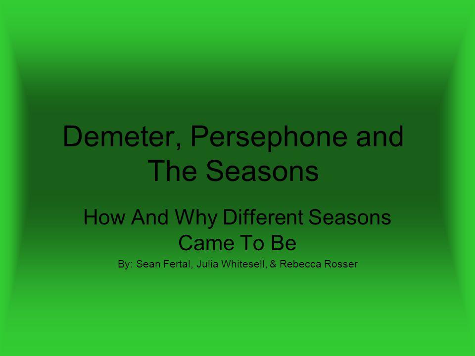 Demeter, Persephone and The Seasons