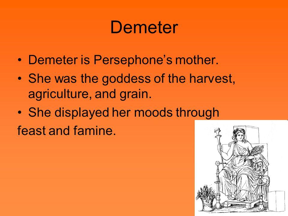 Demeter Demeter is Persephone's mother.