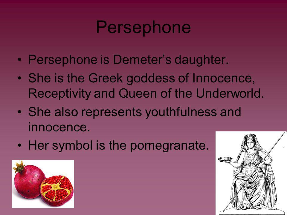 Persephone Persephone is Demeter's daughter.