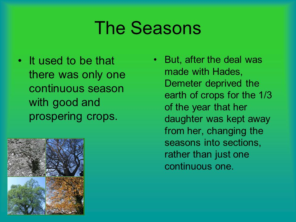 The Seasons It used to be that there was only one continuous season with good and prospering crops.