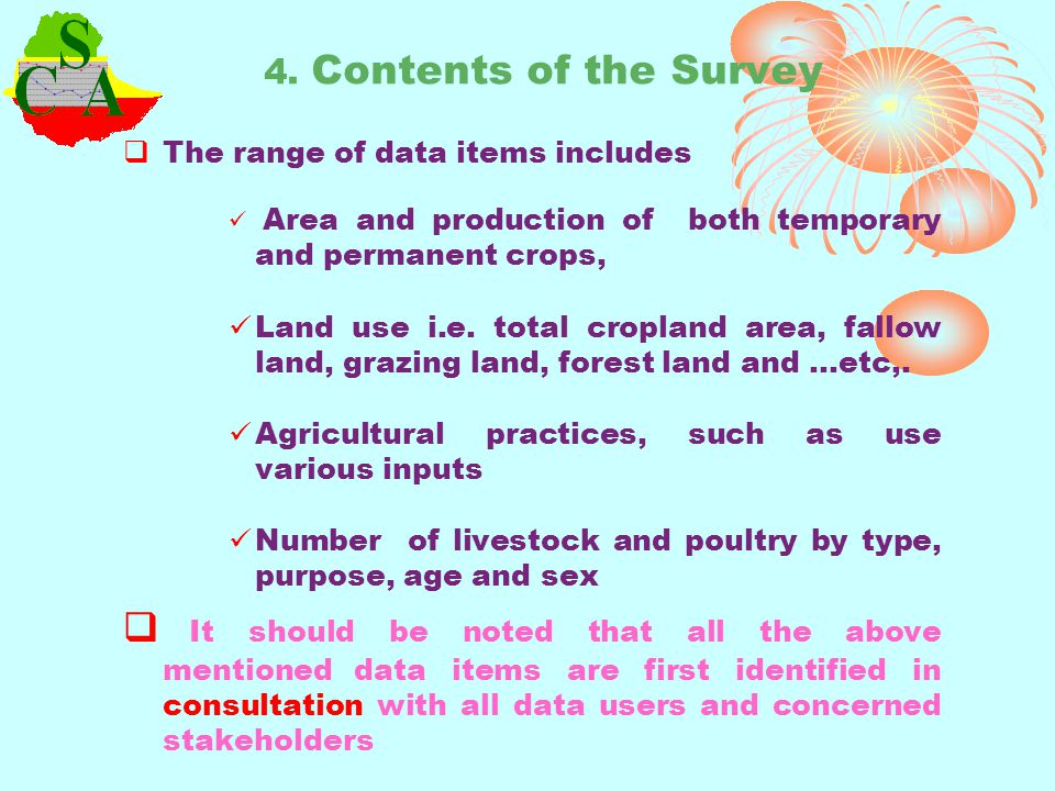 4. Contents of the Survey The range of data items includes. Area and production of both temporary and permanent crops,