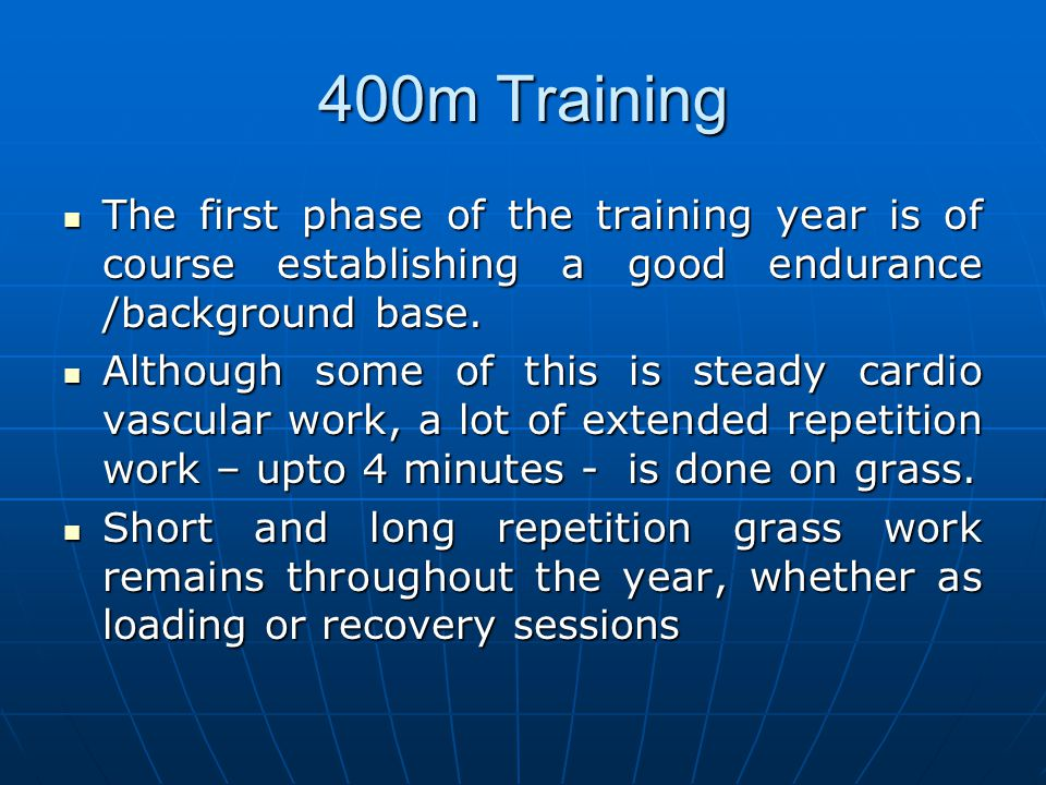 400m Training The first phase of the training year is of course establishing a good endurance /background base.